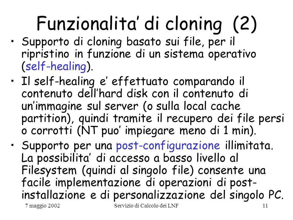 7 maggio 2002Servizio di Calcolo dei LNF11 Funzionalita' di cloning (2) Supporto di cloning basato sui file, per il ripristino in funzione di un sistema operativo (self-healing).