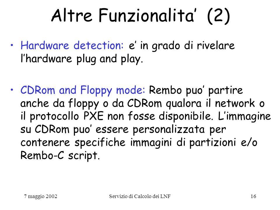 7 maggio 2002Servizio di Calcolo dei LNF16 Altre Funzionalita' (2) Hardware detection: e' in grado di rivelare l'hardware plug and play.