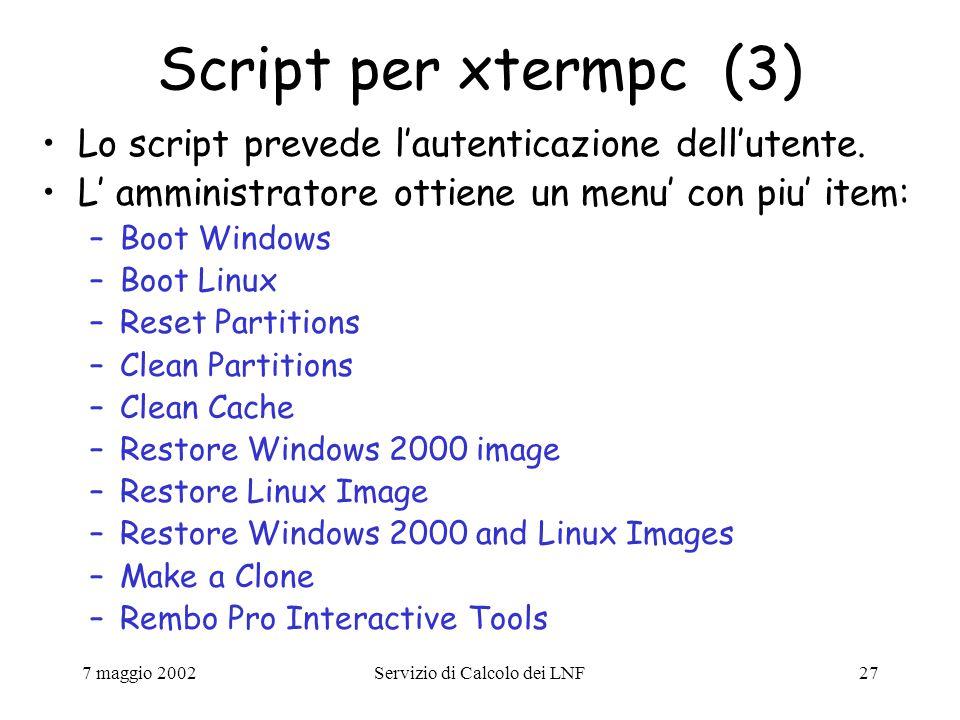 7 maggio 2002Servizio di Calcolo dei LNF27 Script per xtermpc (3) Lo script prevede l'autenticazione dell'utente.