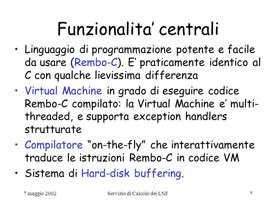 7 maggio 2002Servizio di Calcolo dei LNF8 Funzionalita' grafiche GUI basata su HTML, con gestione degli eventi stile javascript (onmouseup, onchange,...) per eseguire istruzioni Rembo-C quando una determinata azione e' richiesta dall'utente.