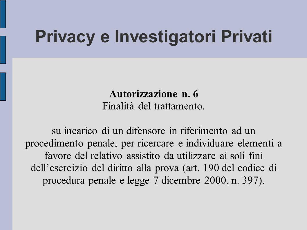 Privacy e Investigatori Privati Autorizzazione n. 6 Finalità del trattamento.