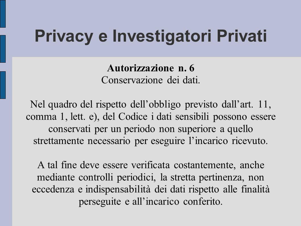 Privacy e Investigatori Privati Autorizzazione n. 6 Conservazione dei dati.