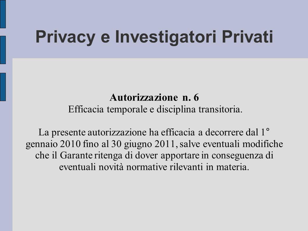 Privacy e Investigatori Privati Autorizzazione n. 6 Efficacia temporale e disciplina transitoria.