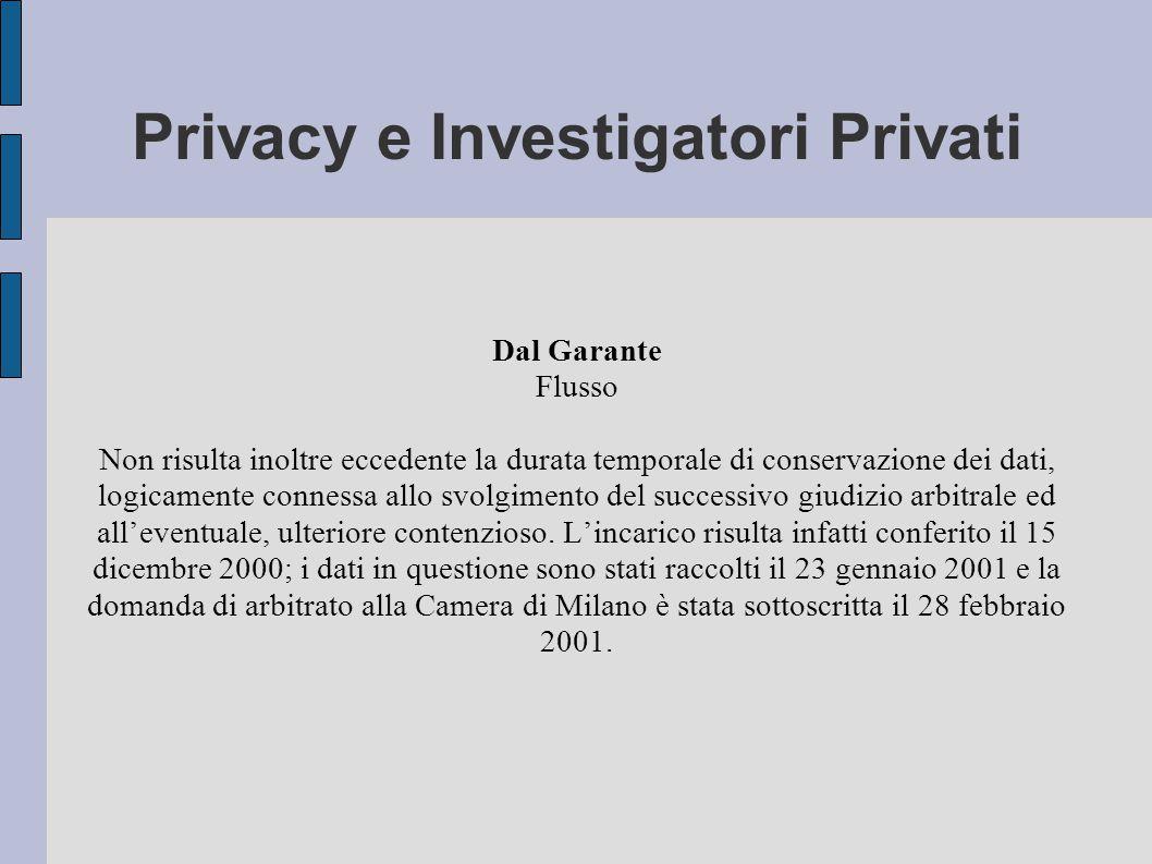 Privacy e Investigatori Privati Dal Garante Flusso Non risulta inoltre eccedente la durata temporale di conservazione dei dati, logicamente connessa allo svolgimento del successivo giudizio arbitrale ed all'eventuale, ulteriore contenzioso.