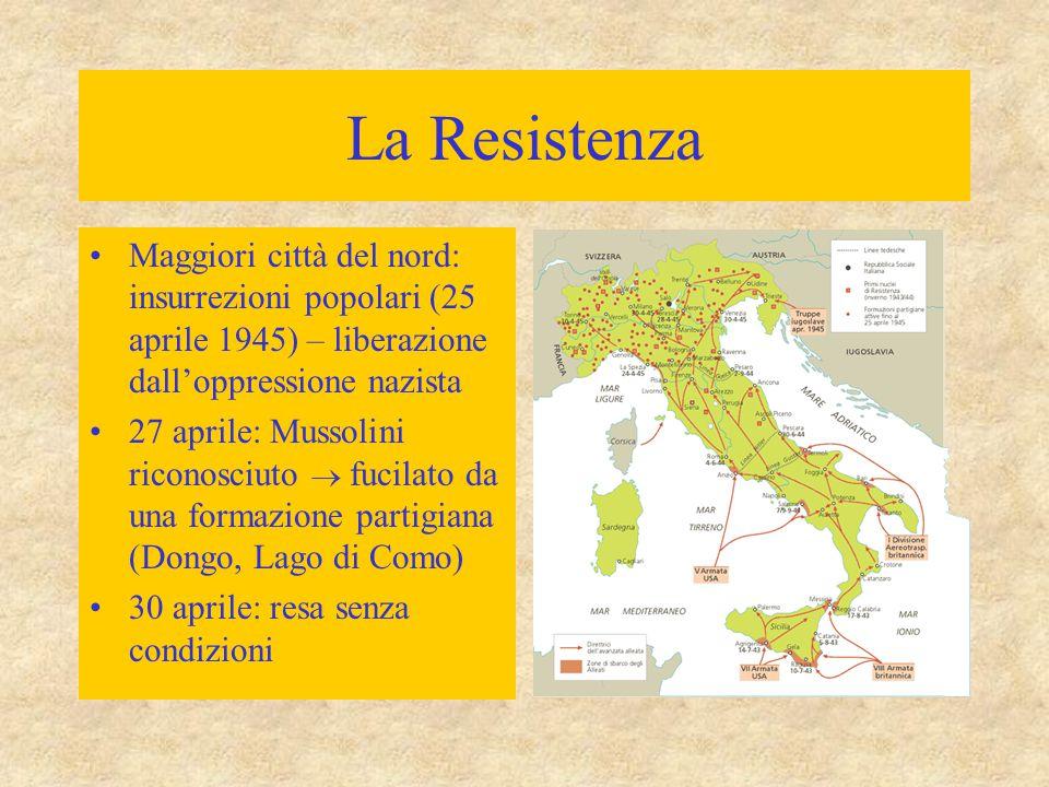 La Resistenza Maggiori città del nord: insurrezioni popolari (25 aprile 1945) – liberazione dall'oppressione nazista 27 aprile: Mussolini riconosciuto  fucilato da una formazione partigiana (Dongo, Lago di Como) 30 aprile: resa senza condizioni