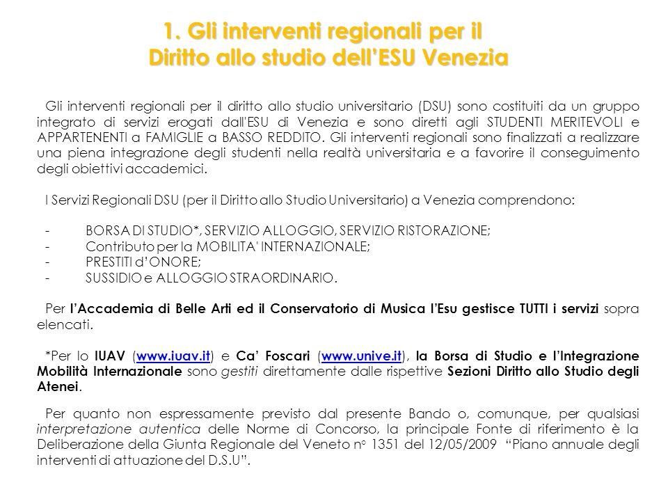 Gli interventi regionali per il diritto allo studio universitario (DSU) sono costituiti da un gruppo integrato di servizi erogati dall ESU di Venezia e sono diretti agli STUDENTI MERITEVOLI e APPARTENENTI a FAMIGLIE a BASSO REDDITO.