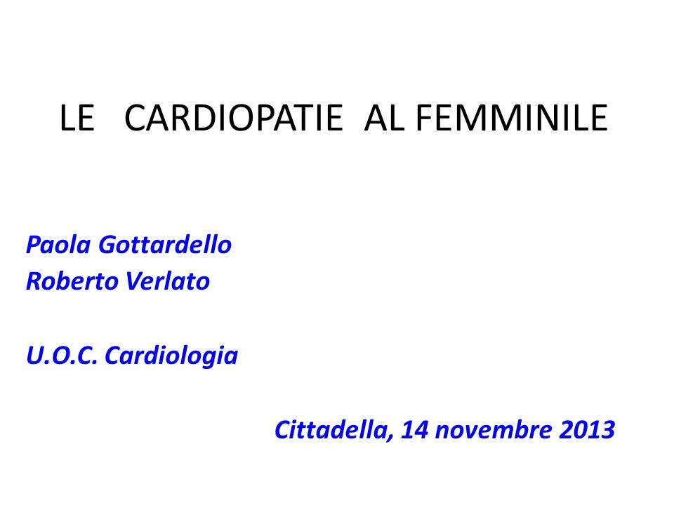 LE CARDIOPATIE AL FEMMINILE Paola Gottardello Roberto Verlato U.O.C. Cardiologia Cittadella, 14 novembre 2013