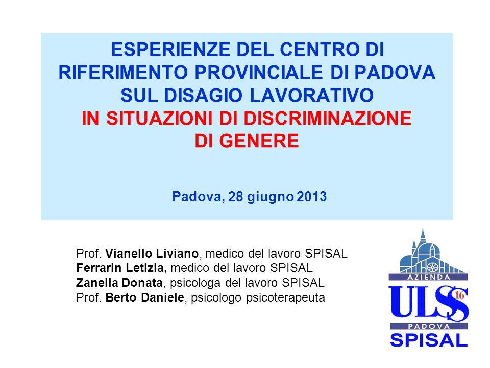 ESPERIENZE DEL CENTRO DI RIFERIMENTO PROVINCIALE DI PADOVA SUL DISAGIO LAVORATIVO IN SITUAZIONI DI DISCRIMINAZIONE DI GENERE Padova, 28 giugno 2013 Prof.