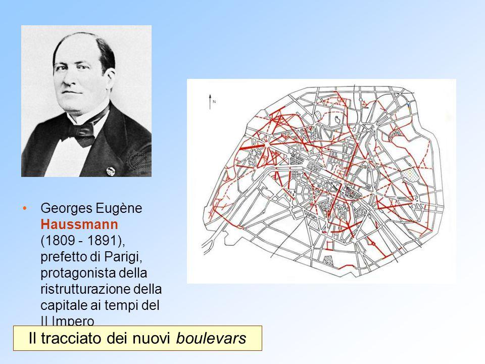Georges Eugène Haussmann (1809 - 1891), prefetto di Parigi, protagonista della ristrutturazione della capitale ai tempi del II Impero Il tracciato dei