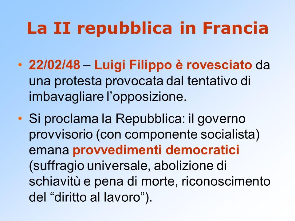 La II repubblica in Francia 22/02/48 – Luigi Filippo è rovesciato da una protesta provocata dal tentativo di imbavagliare l'opposizione. Si proclama l
