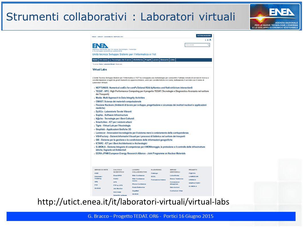 G. Bracco – Progetto TEDAT. OR6 - Portici 16 Giugno 2015 http://utict.enea.it/it/laboratori-virtuali/virtual-labs Strumenti collaborativi : Laboratori