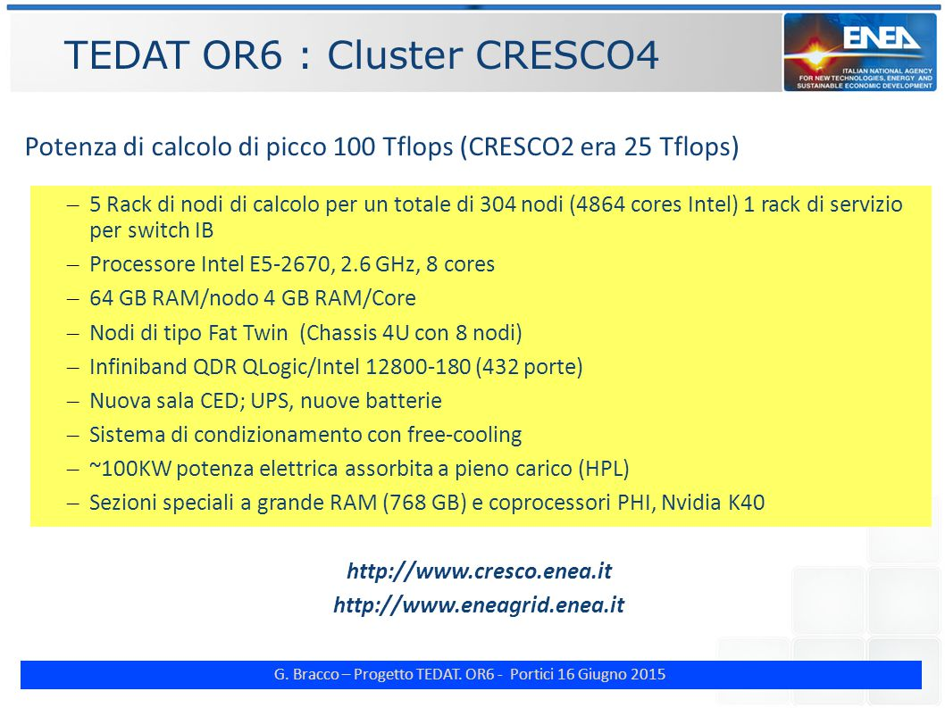 G. Bracco – Progetto TEDAT. OR6 - Portici 16 Giugno 2015 TEDAT OR6 : Cluster CRESCO4 Potenza di calcolo di picco 100 Tflops (CRESCO2 era 25 Tflops) –