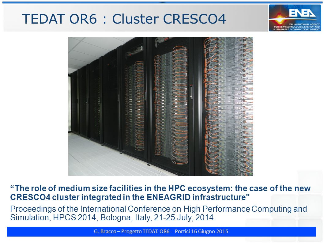 "G. Bracco – Progetto TEDAT. OR6 - Portici 16 Giugno 2015 TEDAT OR6 : Cluster CRESCO4 ""The role of medium size facilities in the HPC ecosystem: the cas"
