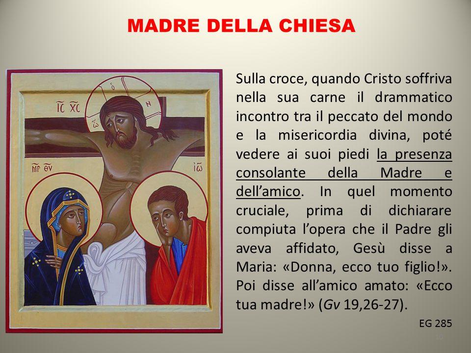 MADRE DELLA CHIESA Sulla croce, quando Cristo soffriva nella sua carne il drammatico incontro tra il peccato del mondo e la misericordia divina, poté