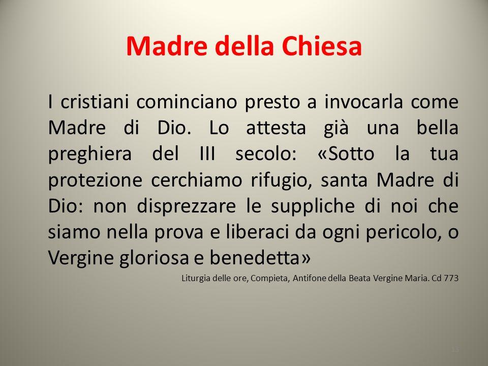 Madre della Chiesa I cristiani cominciano presto a invocarla come Madre di Dio. Lo attesta già una bella preghiera del III secolo: «Sotto la tua prote