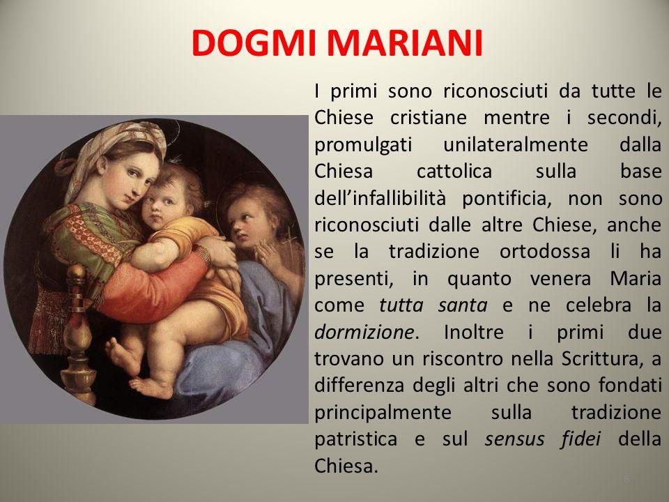 DOGMI MARIANI I primi sono riconosciuti da tutte le Chiese cristiane mentre i secondi, promulgati unilateralmente dalla Chiesa cattolica sulla base de