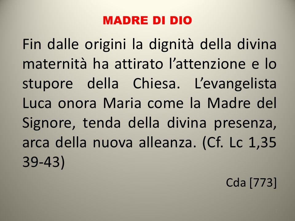 MADRE DI DIO Fin dalle origini la dignità della divina maternità ha attirato l'attenzione e lo stupore della Chiesa. L'evangelista Luca onora Maria co