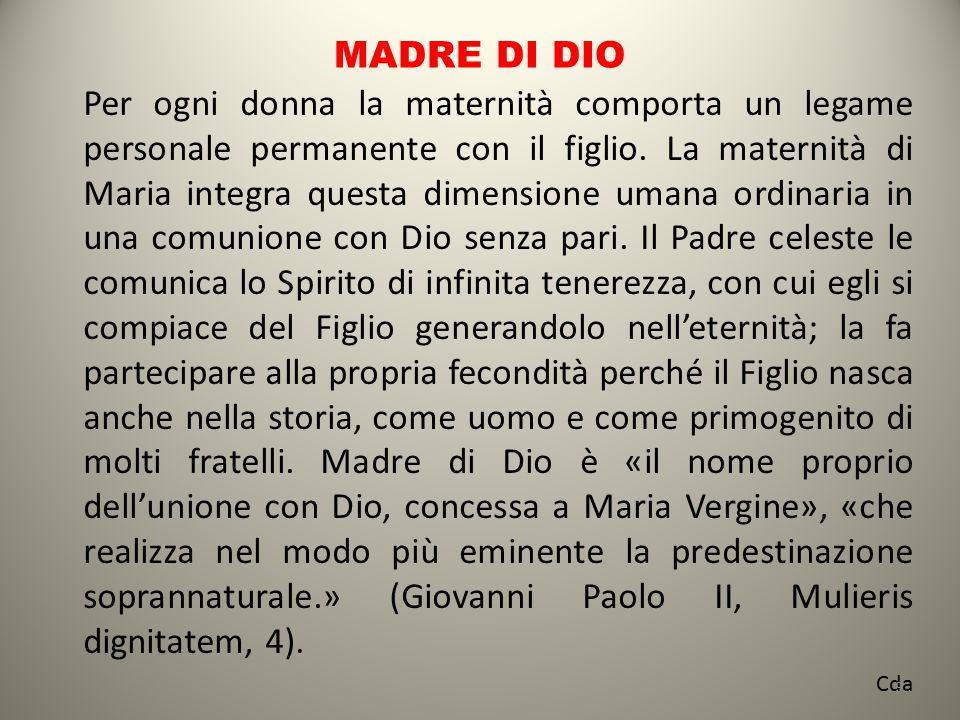 MADRE DI DIO Per ogni donna la maternità comporta un legame personale permanente con il figlio. La maternità di Maria integra questa dimensione umana