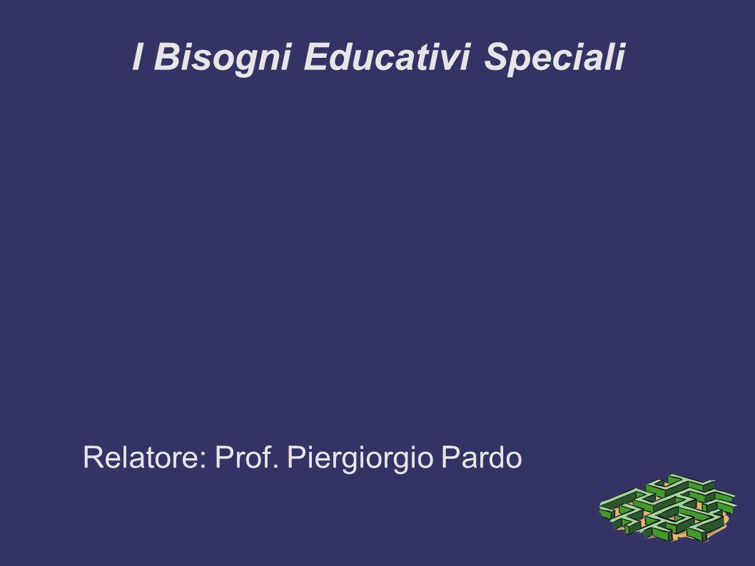 I Bisogni Educativi Speciali Relatore: Prof. Piergiorgio Pardo
