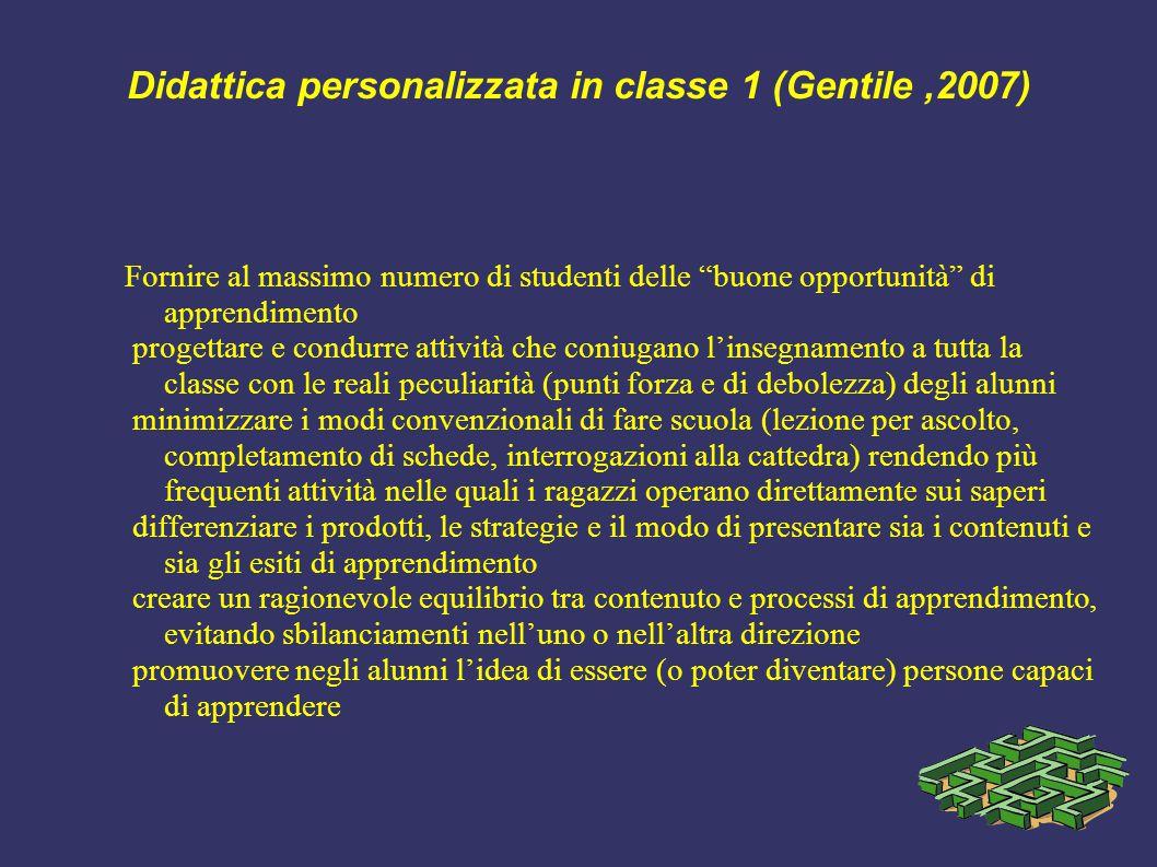 """Didattica personalizzata in classe 1 (Gentile,2007) Fornire al massimo numero di studenti delle """"buone opportunità"""" di apprendimento progettare e cond"""