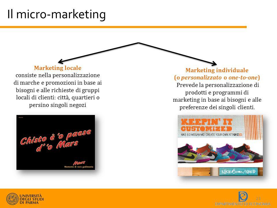 Il micro-marketing 23 Marketing locale consiste nella personalizzazione di marche e promozioni in base ai bisogni e alle richieste di gruppi locali di