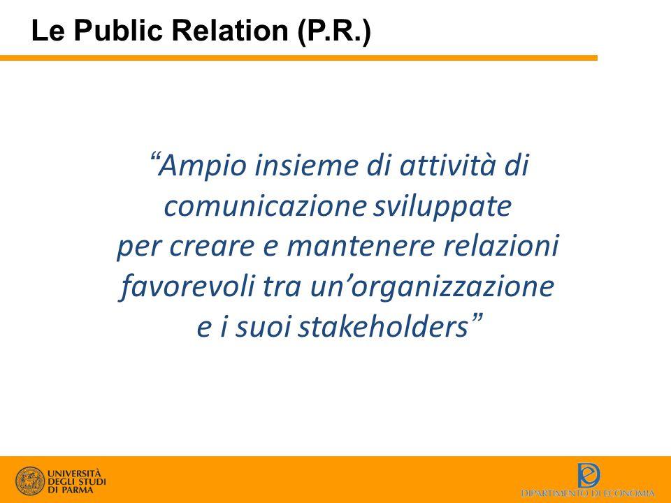 """Le Public Relation (P.R.) """"Ampio insieme di attività di comunicazione sviluppate per creare e mantenere relazioni favorevoli tra un'organizzazione e i"""