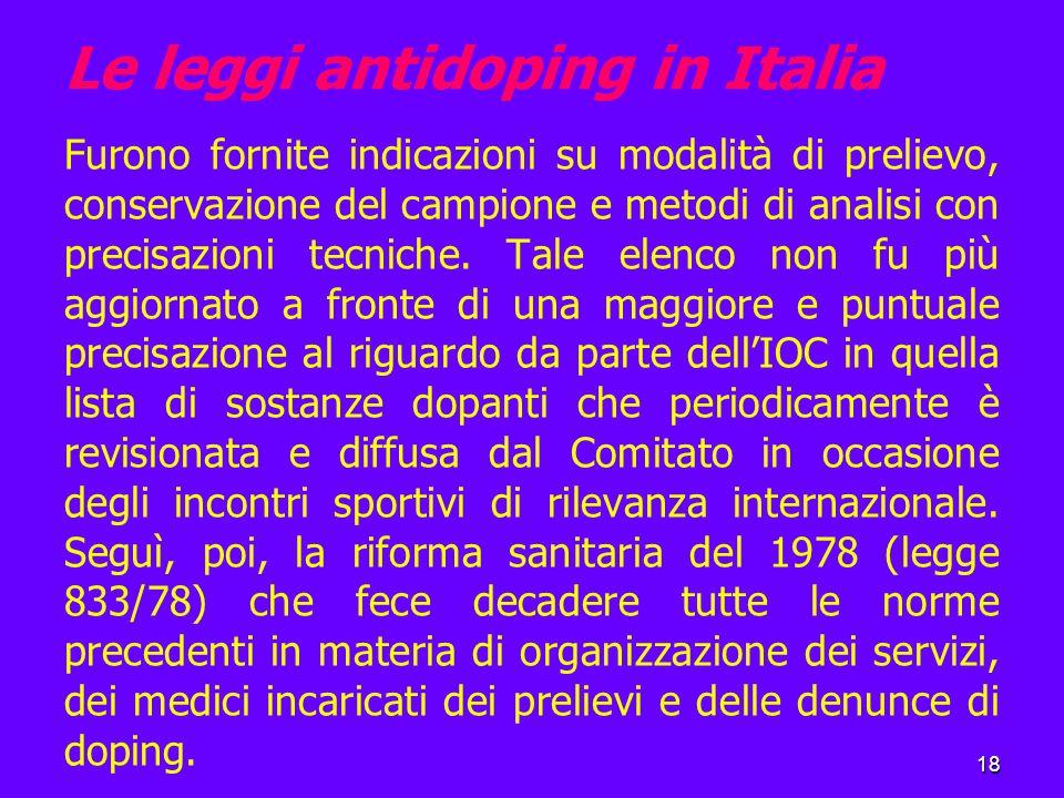 18 Le leggi antidoping in Italia Furono fornite indicazioni su modalità di prelievo, conservazione del campione e metodi di analisi con precisazioni tecniche.