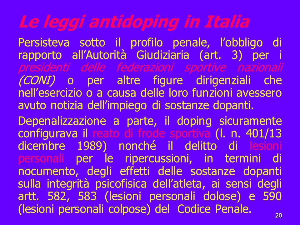 20 Le leggi antidoping in Italia Persisteva sotto il profilo penale, l'obbligo di rapporto all'Autorità Giudiziaria (art.