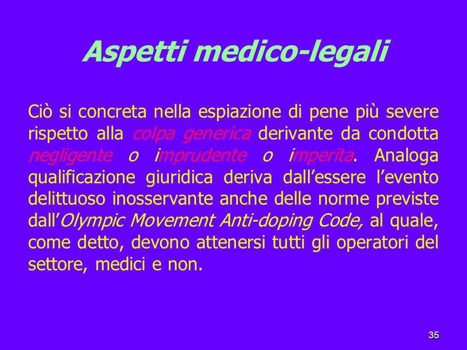 35 Aspetti medico-legali Ciò si concreta nella espiazione di pene più severe rispetto alla colpa generica derivante da condotta negligente o imprudente o imperita.