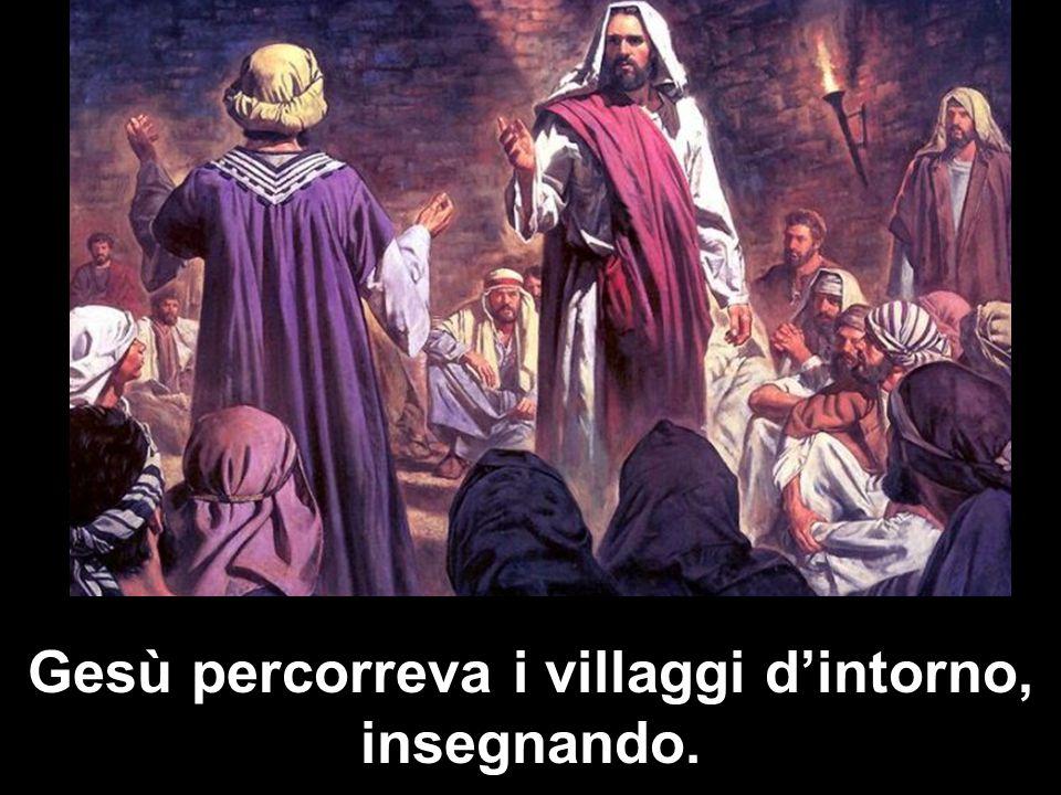 Gesù percorreva i villaggi d'intorno, insegnando.