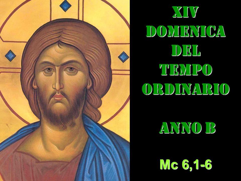 xIVDOMENICADEL TEMPO ORDINARIO ANNO B ANNO B Mc 6,1-6