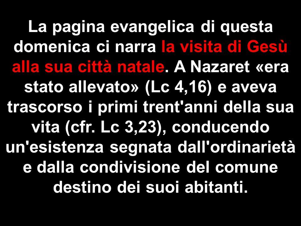 La pagina evangelica di questa domenica ci narra la visita di Gesù alla sua città natale.