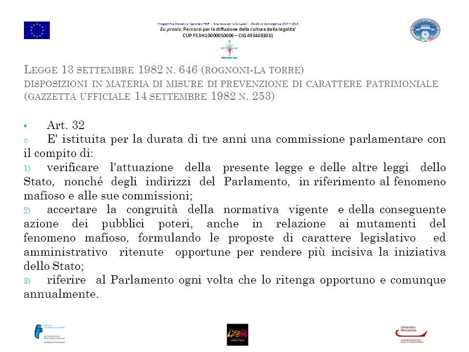 Programma Operativo Nazionale FESR - Sicurezza per lo Sviluppo - Obiettivo Convergenza 2007 – 2013 Eu.praxis: Percorsi per la diffusione della cultura della legalita' CUP F53H10000050006 – CIG 4934483031 L EGGE 13 SETTEMBRE 1982 N.