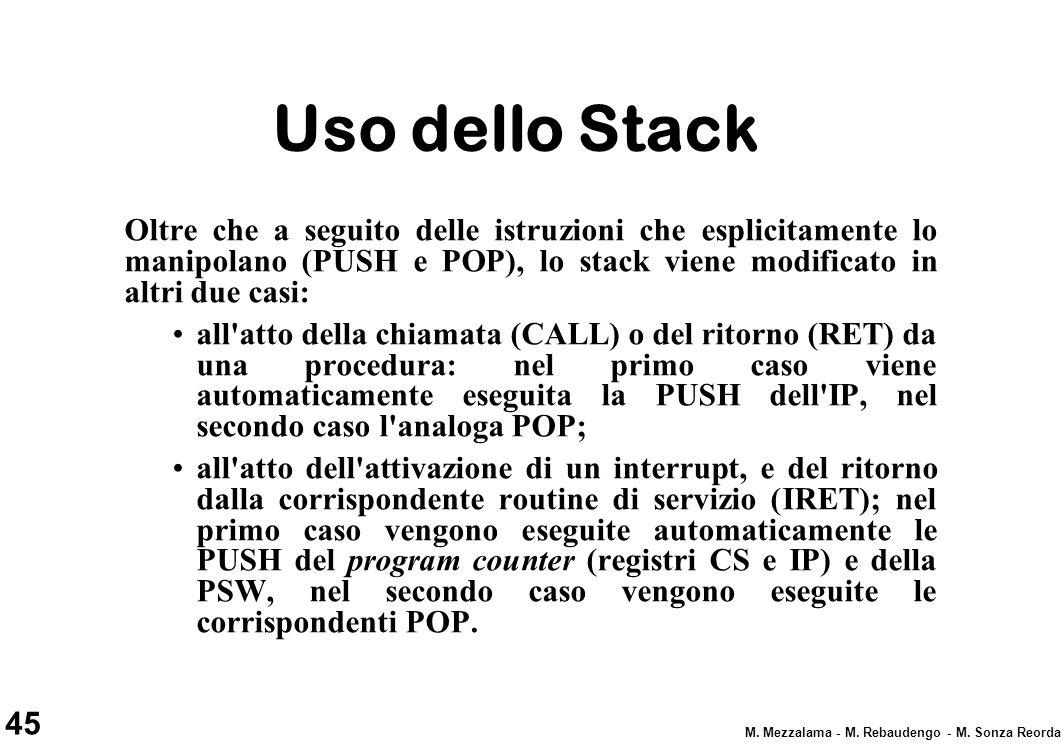 45 M. Mezzalama - M. Rebaudengo - M. Sonza Reorda Uso dello Stack Oltre che a seguito delle istruzioni che esplicitamente lo manipolano (PUSH e POP),