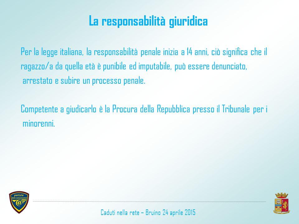 La responsabilità giuridica Per la legge italiana, la responsabilità penale inizia a 14 anni, ciò significa che il ragazzo/a da quella età è punibile