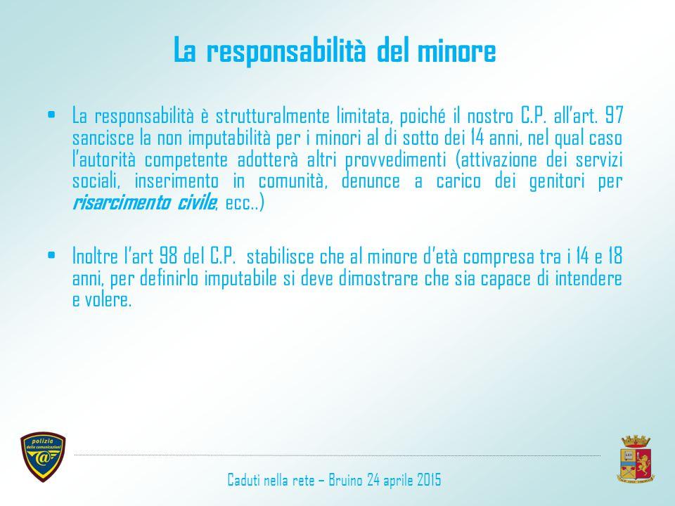 La responsabilità del minore La responsabilità è strutturalmente limitata, poiché il nostro C.P. all'art. 97 sancisce la non imputabilità per i minori