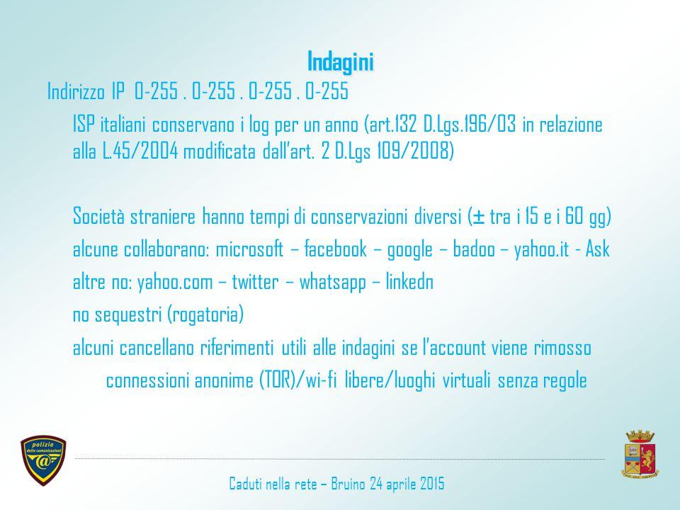 Indagini Indirizzo IP 0-255. 0-255. 0-255. 0-255 ISP italiani conservano i log per un anno (art.132 D.Lgs.196/03 in relazione alla L.45/2004 modificat