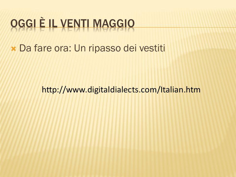  Da fare ora: Un ripasso dei vestiti http://www.digitaldialects.com/Italian.htm