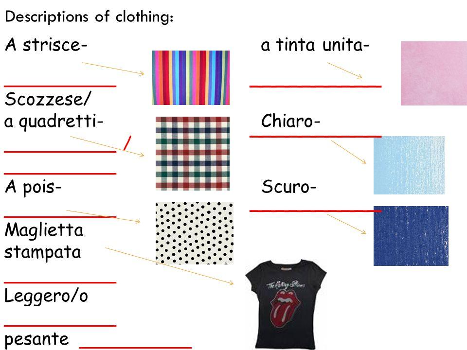 A strisce- a tinta unita- Scozzese/ a quadretti- Chiaro- A pois- Scuro- Maglietta stampata Leggero/o pesante __________ __________ / __________ Descriptions of clothing: