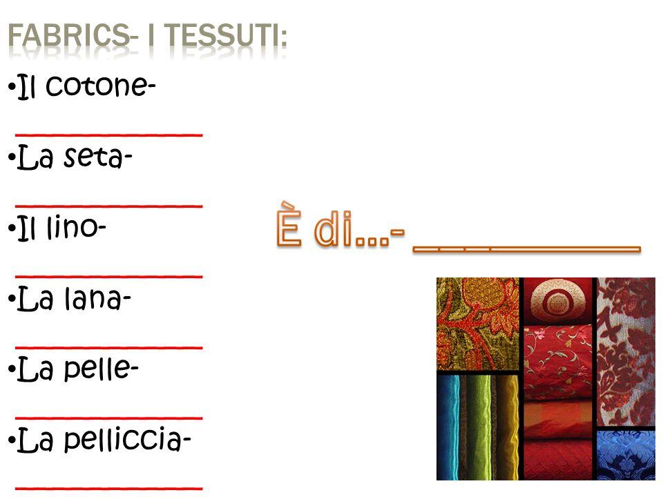 Il cotone- __________ La seta- __________ Il lino- __________ La lana- __________ La pelle- __________ La pelliccia- __________