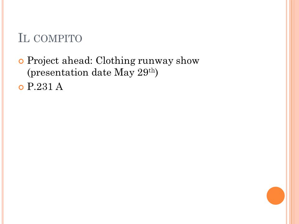 I L COMPITO Project ahead: Clothing runway show (presentation date May 29 th ) P.231 A