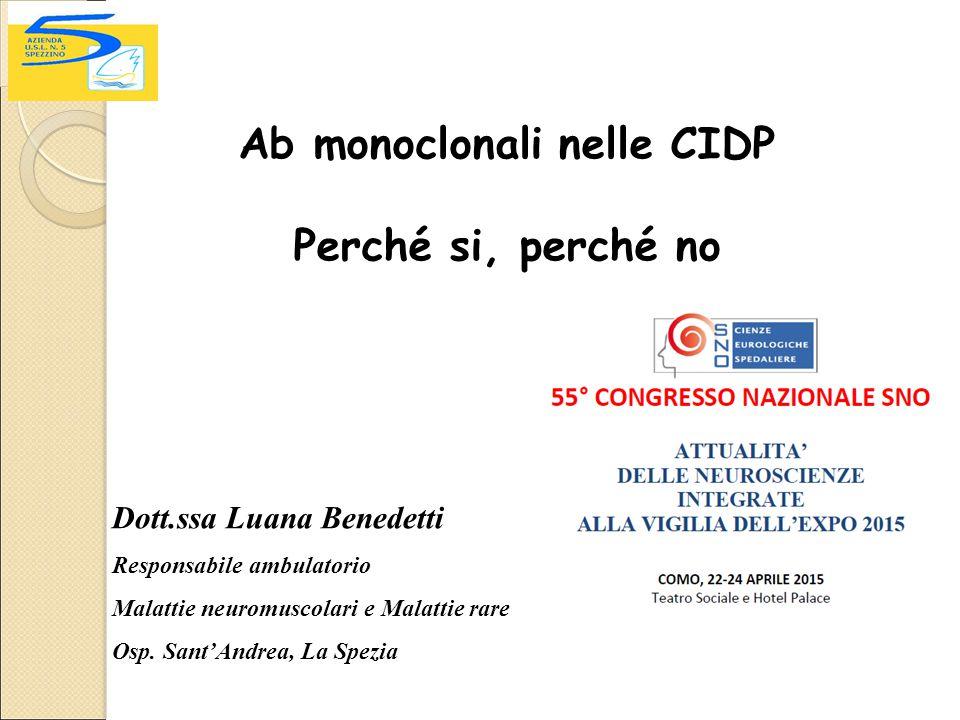 Ab monoclonali nelle CIDP Perché si, perché no Dott.ssa Luana Benedetti Responsabile ambulatorio Malattie neuromuscolari e Malattie rare Osp.