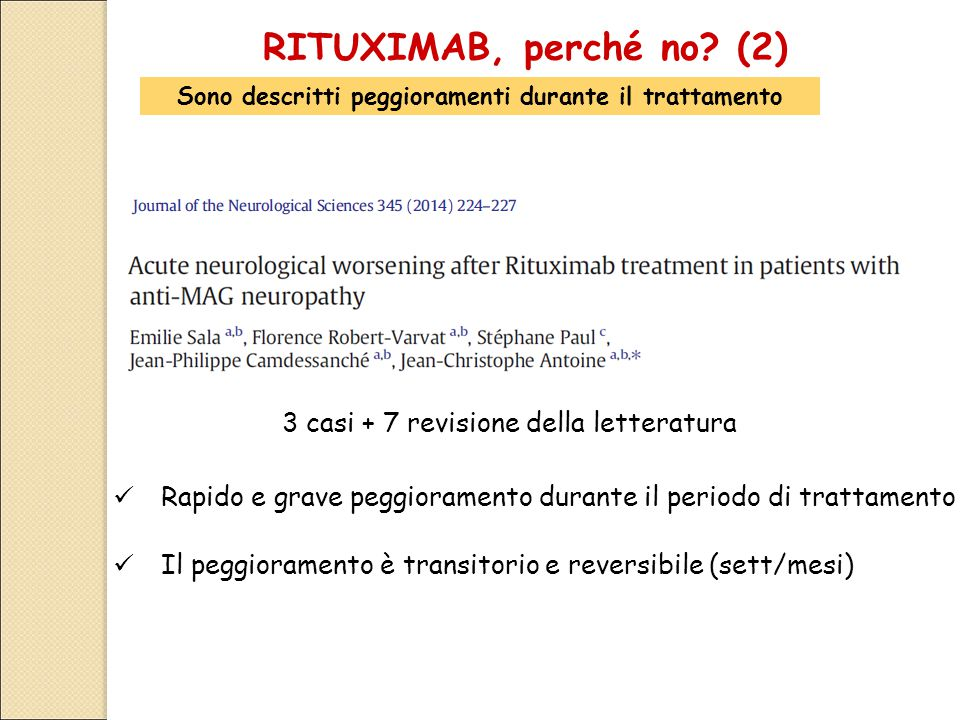 3 casi + 7 revisione della letteratura Rapido e grave peggioramento durante il periodo di trattamento Il peggioramento è transitorio e reversibile (sett/mesi) RITUXIMAB, perché no.