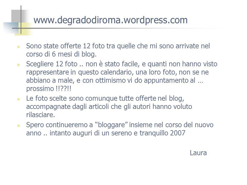 www.degradodiroma.wordpress.com Sono state offerte 12 foto tra quelle che mi sono arrivate nel corso di 6 mesi di blog.