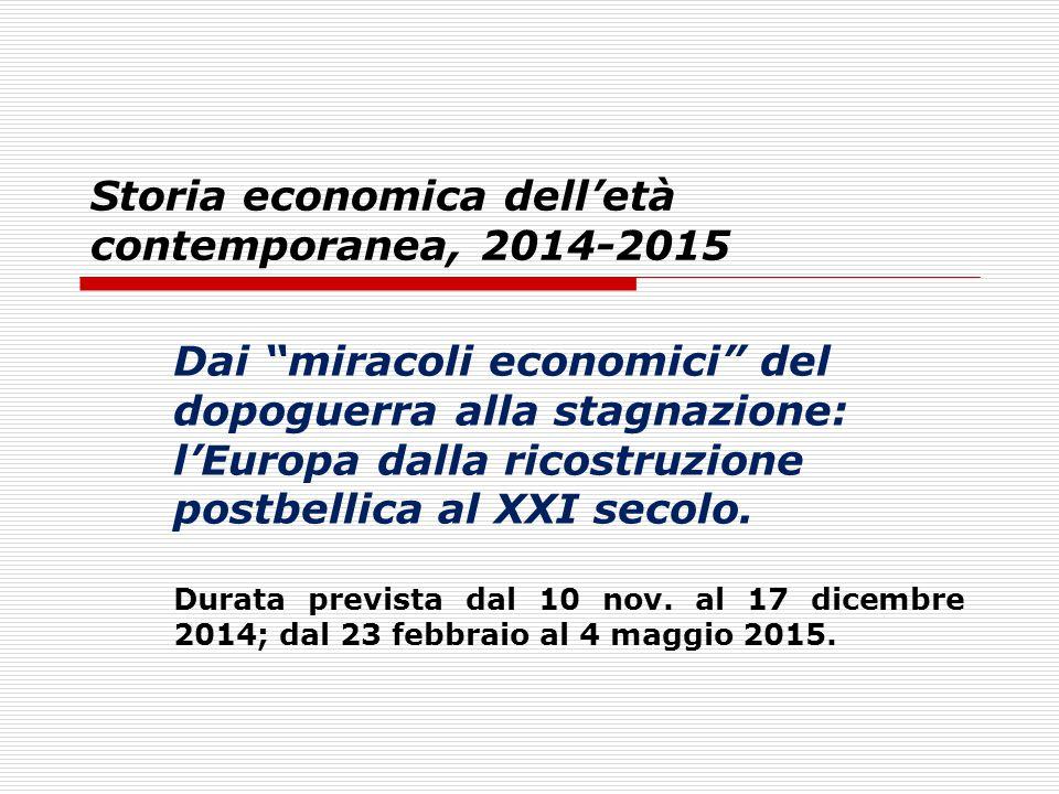 """Storia economica dell'età contemporanea, 2014-2015 Dai """"miracoli economici"""" del dopoguerra alla stagnazione: l'Europa dalla ricostruzione postbellica"""