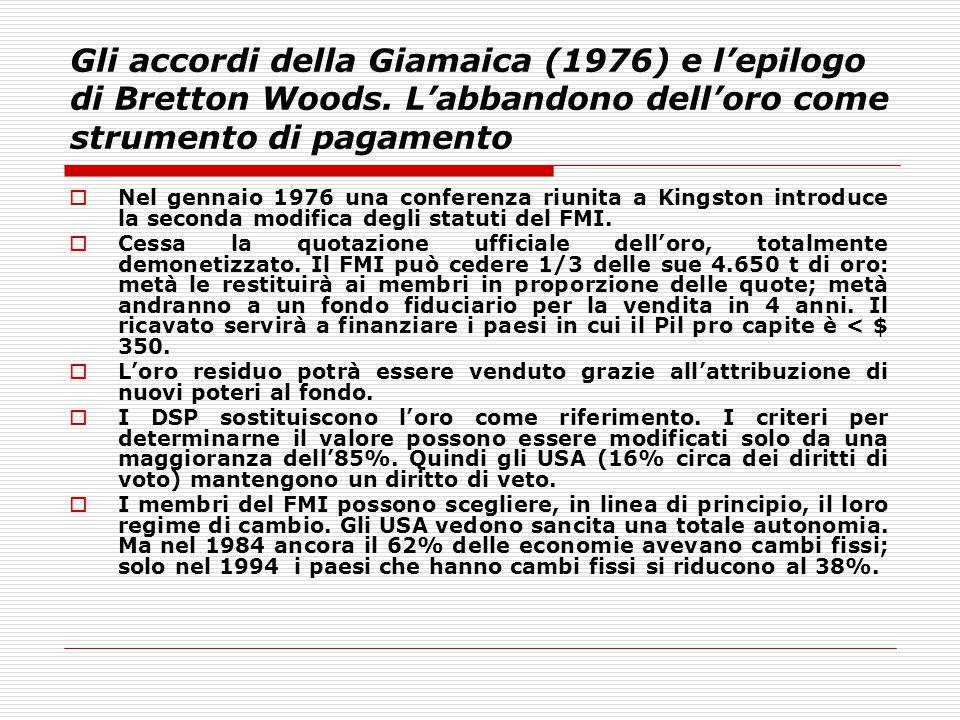 Gli accordi della Giamaica (1976) e l'epilogo di Bretton Woods. L'abbandono dell'oro come strumento di pagamento  Nel gennaio 1976 una conferenza riu