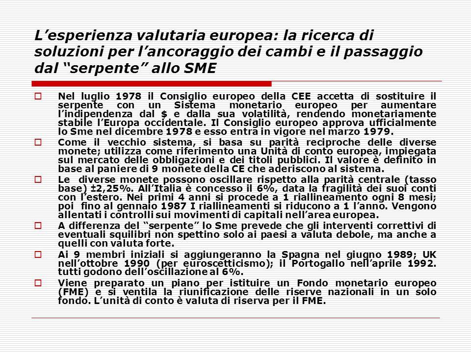 """L'esperienza valutaria europea: la ricerca di soluzioni per l'ancoraggio dei cambi e il passaggio dal """"serpente"""" allo SME  Nel luglio 1978 il Consigl"""