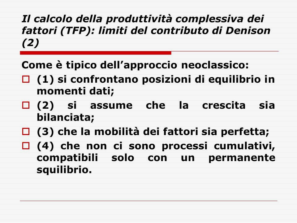 Il calcolo della produttività complessiva dei fattori (TFP): limiti del contributo di Denison (2) Come è tipico dell'approccio neoclassico:  (1) si c