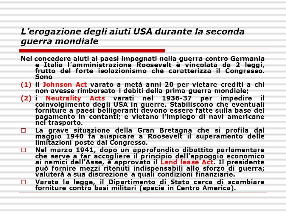 L'erogazione degli aiuti USA durante la seconda guerra mondiale Nel concedere aiuti ai paesi impegnati nella guerra contro Germania e Italia l'amminis