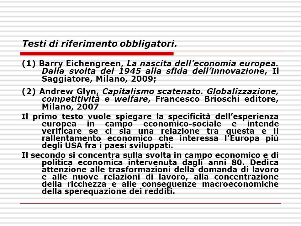 Testi di riferimento obbligatori. (1) Barry Eichengreen, La nascita dell'economia europea. Dalla svolta del 1945 alla sfida dell'innovazione, Il Saggi